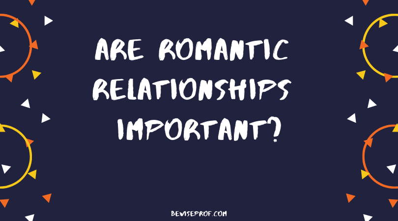 Are romantic relationships important? - Be Wise Professor