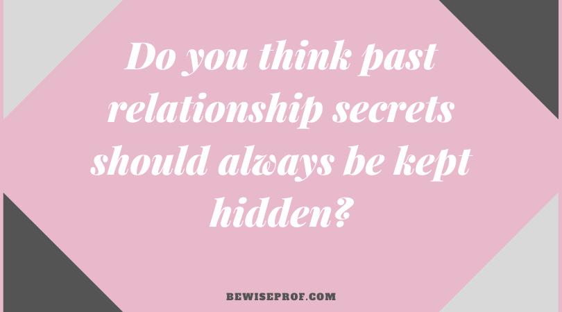 Do you think past relationship secrets should always be kept hidden?