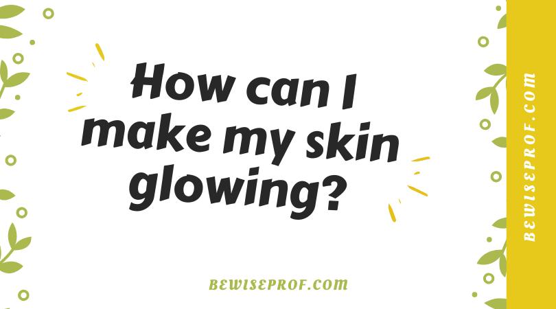 How can I make my skin glowing?